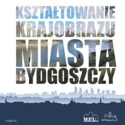Kształtowanie krajobrazu miasta Bydgoszczy