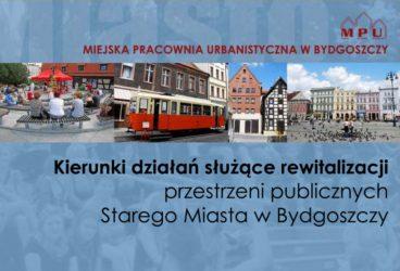 Kierunki działań służące rewitalizacji przestrzeni publicznych Starego Miasta w Bydgoszczy